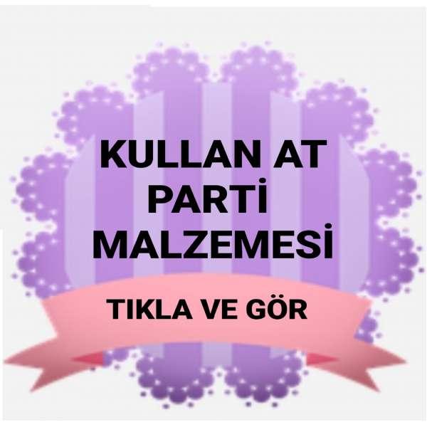 KULLAN AT PARTİ MALZEMELERİ
