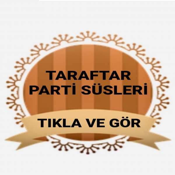 TARAFTAR PARTİ SÜSLERİ