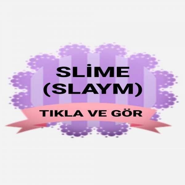 SLİME (SLAYM)